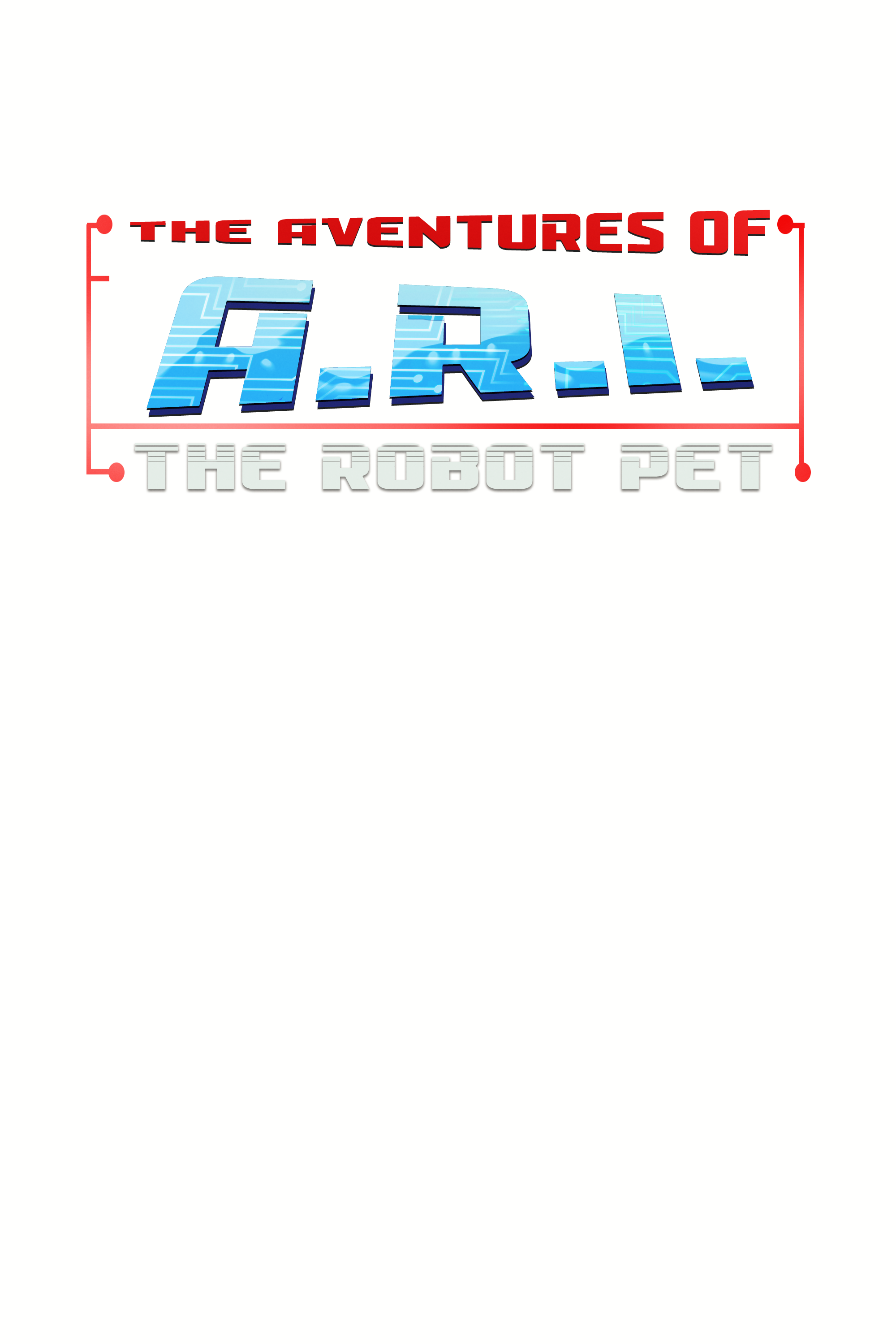 THE ADVENTURES OF A.R.I. : THE ROBOT PET