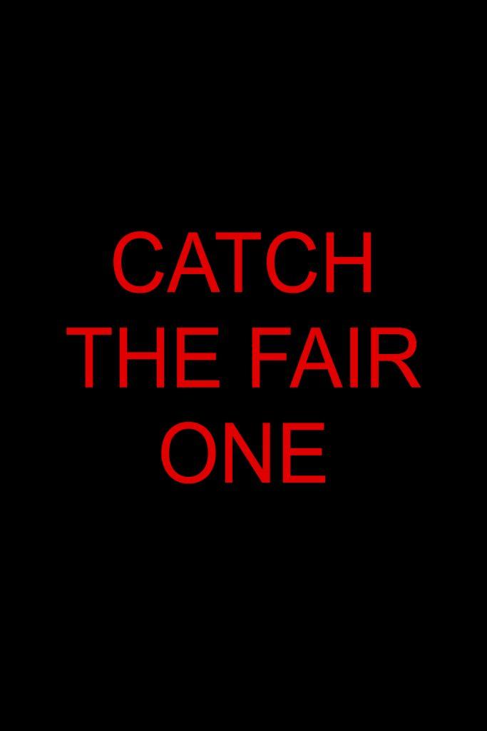 Catch the Fair One